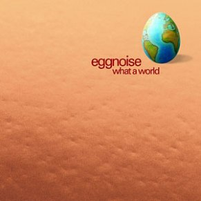 Eggnoise - What a world