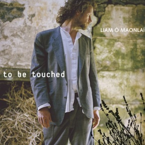 Liam Ó Maonlaí- To be touched