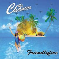 The chancers - friendly fire